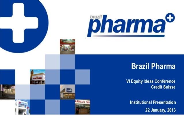 Brazil PharmaVI Equity Ideas ConferenceCredit SuisseInstitutional Presentation22 January, 2013