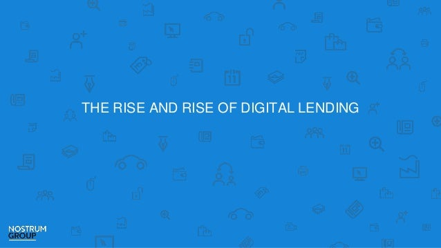 THE RISE AND RISE OF DIGITAL LENDING
