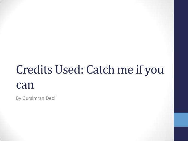 Credits Used: Catch me if you can By Gursimran Deol
