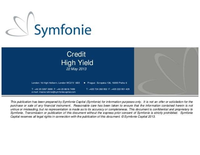 Credit High Yield 22 May 2013 London: 16 High Holborn, London WC21V 6BX Prague: Evropska 136, 16000 Praha 6 T: +44 20 32...