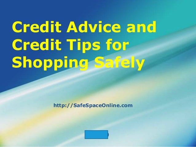 Credit Advice andCredit Tips forShopping Safely    http://SafeSpaceOnline.com              LOGO