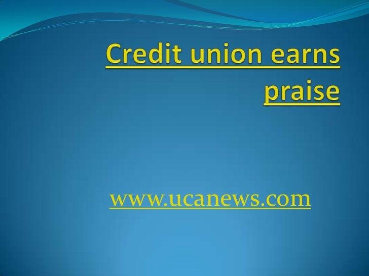Credit union earns praise<br />www.ucanews.com<br />