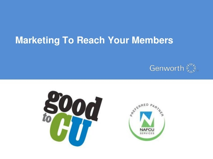 Marketing To Reach Your Members                        ©2012 Genworth Financial, Inc. All rights reserved.