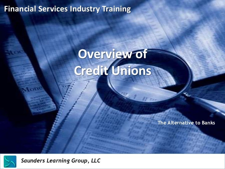 Financial Services Industry Training                                Overview of                               Credit Union...