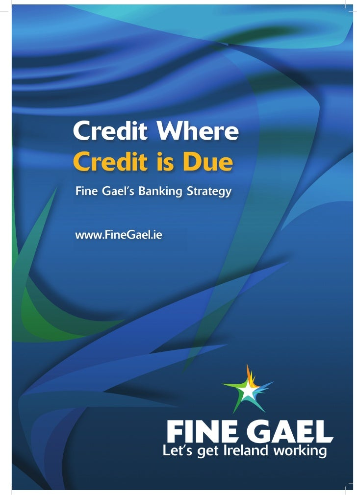 Credit WhereCredit is DueFine Gael's Banking Strategywww.FineGael.ie                  Let's get Ireland working