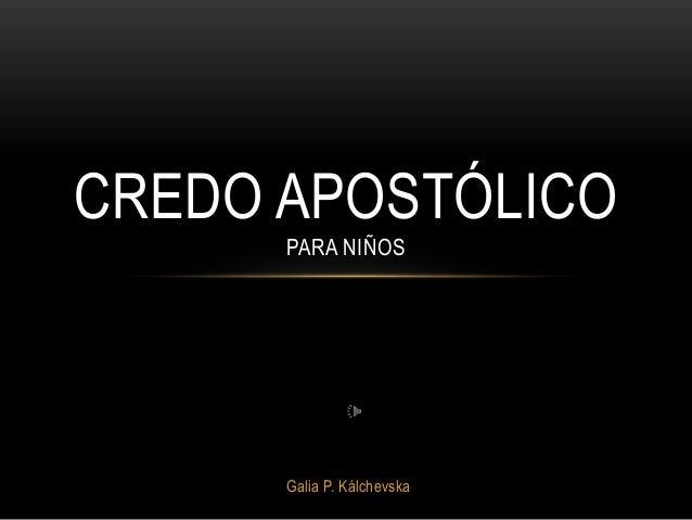 Galia P. Kálchevska CREDO APOSTÓLICO PARA NIÑOS