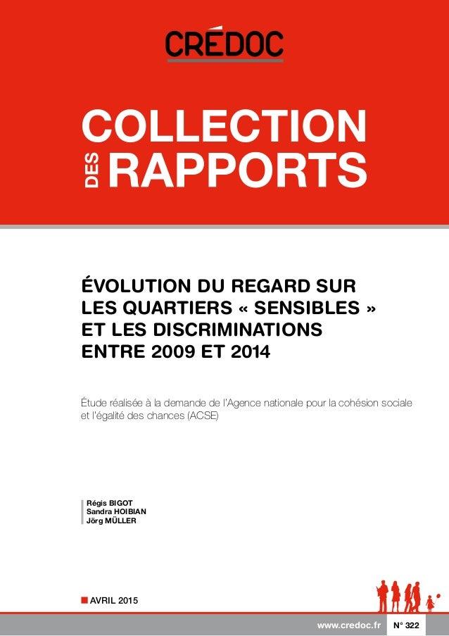 www.credoc.fr N° 322 AVRIL 2015 ÉVOLUTION DU REGARD SUR LES QUARTIERS « SENSIBLES » ET LES DISCRIMINATIONS ENTRE 2009 ET 2...