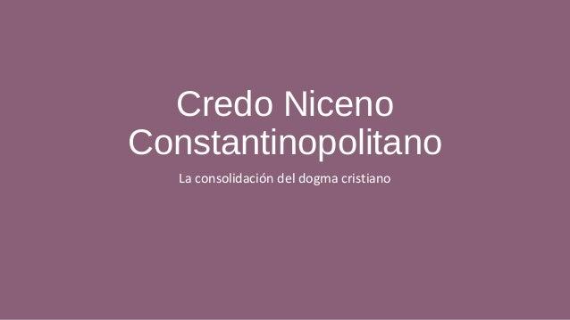 Credo NicenoConstantinopolitano   La consolidación del dogma cristiano