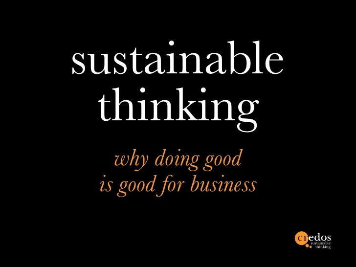 sustainable thinking   why doing good is good for business