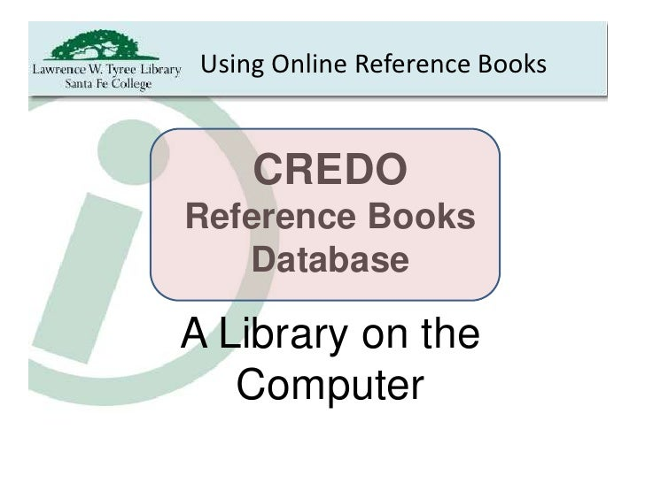 Using Online Reference Books        CREDO Reference Books    Database  A Library on the    Computer