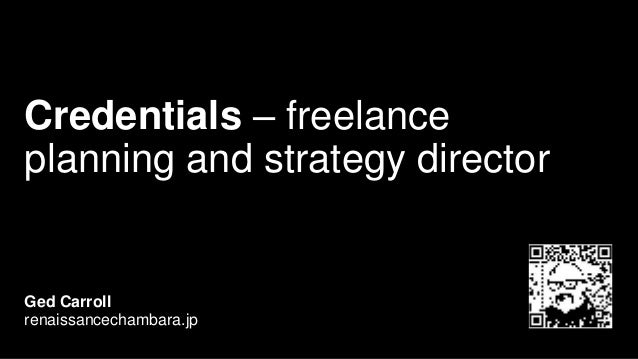 Credentials – freelance planning and strategy director Ged Carroll renaissancechambara.jp