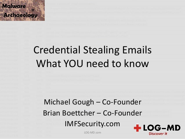 Credential Stealing Emails What YOU need to know Michael Gough – Co-Founder Brian Boettcher – Co-Founder IMFSecurity.com L...