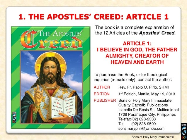 1. THE APOSTLES' CREED: ARTICLE 1 The book is a complete explanation of the 12 Articles of the Apostles' Creed. ARTICLE 1:...