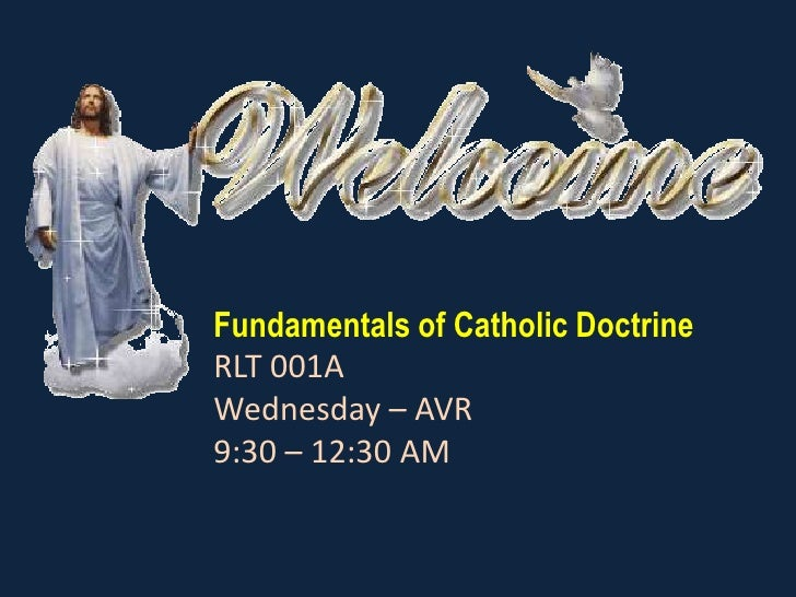 Fundamentals of Catholic Doctrine<br />RLT 001A<br />Wednesday – AVR<br />9:30 – 12:30 AM<br />
