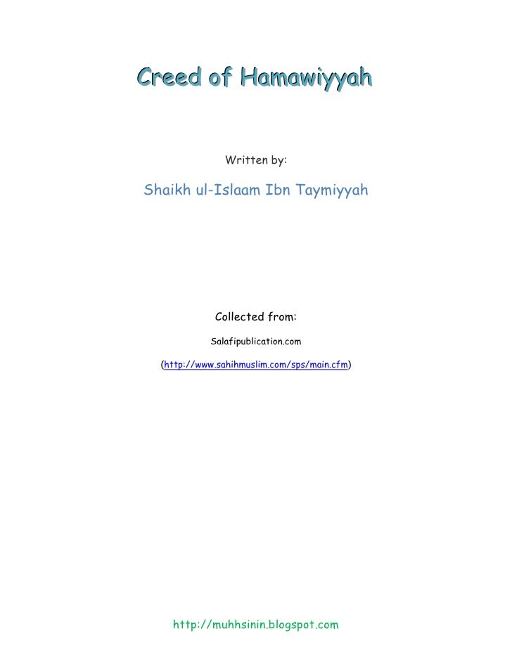 Creed of Hamawiyyah                  Written by:  Shaikh ul-Islaam Ibn Taymiyyah                  Collected from:         ...