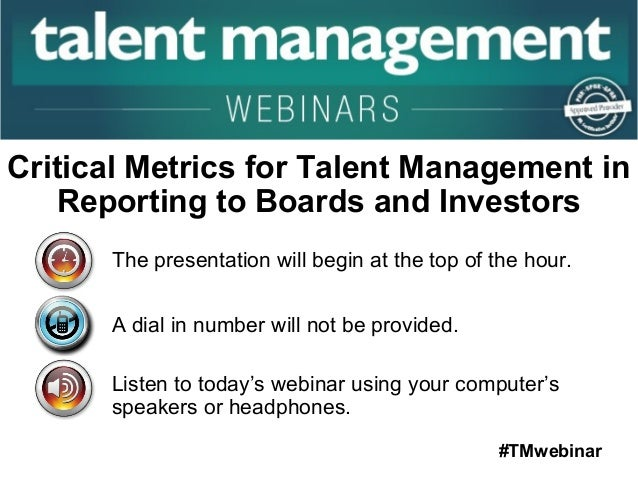 Critical Metrics for Talent Management in  Reporting to Boards and Investors  The presentation will begin at the top of th...