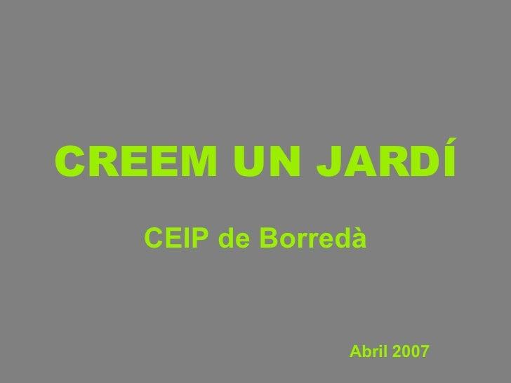 CREEM UN JARDÍ CEIP de Borredà Abril 2007