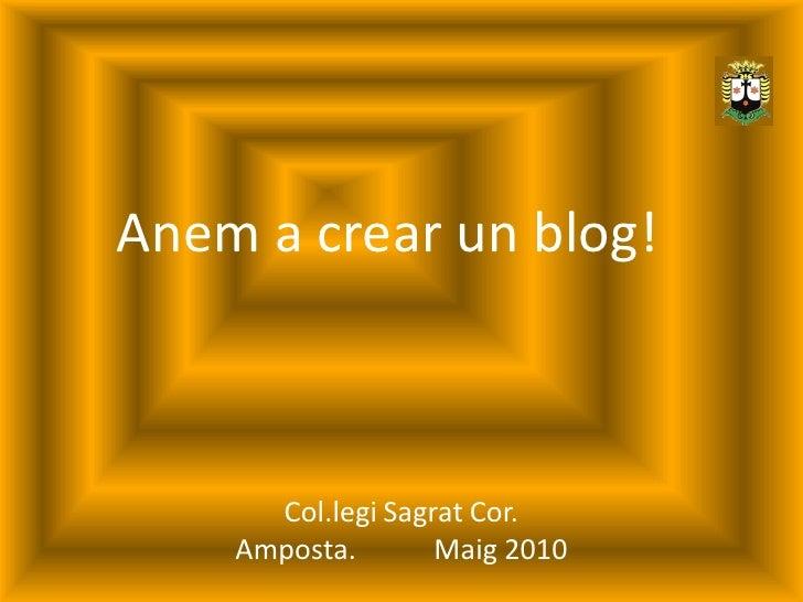 Anem a crear un blog!          Col.legi Sagrat Cor.     Amposta.       Maig 2010