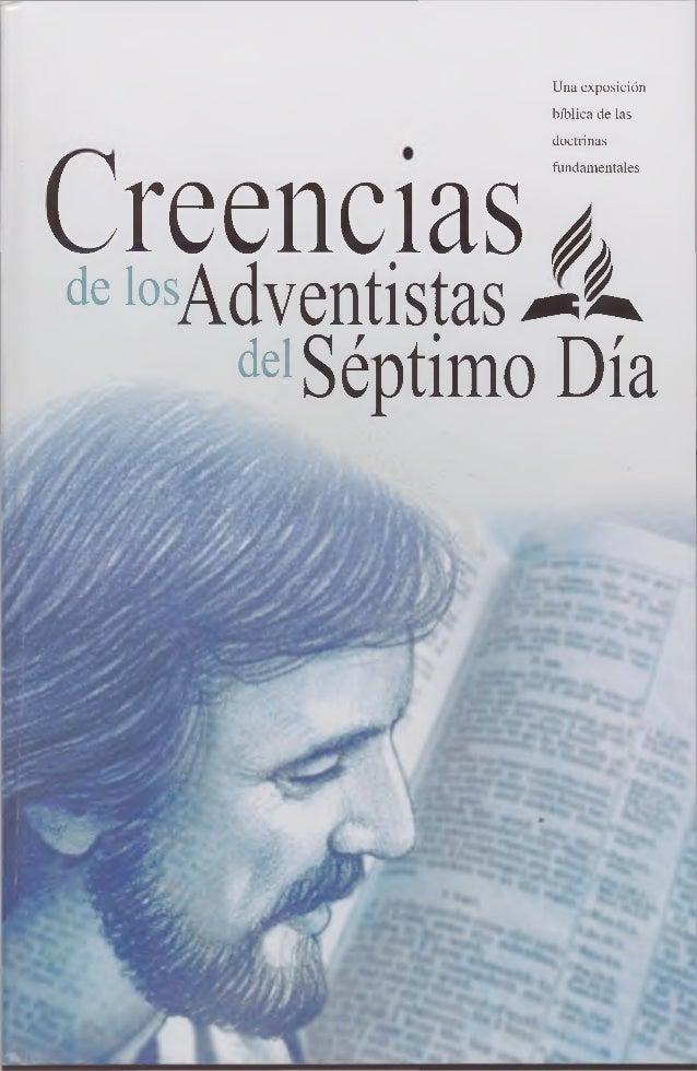 Una exposición bíblica de las doctrinas fundamentales Creencias ¿ delosAdventistas¿*4 delSéptimo Día