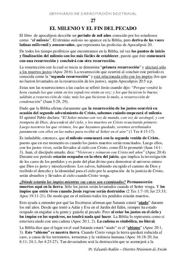 SEMINARIO DE CAPACITACIÓN DOCTRINAL Pr. Eduardo Bailón – Distrito Misionero de Ancón 27 EL MILENIO Y EL FIN DEL PECADO El ...