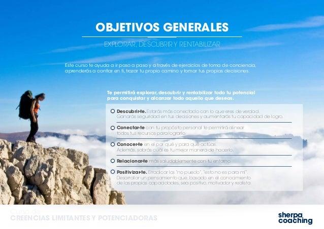 sherpa coaching Curso de CREENCIAS LIMITANTES Y POTENCIADORAS EXPLORAR, DESCUBRIR Y RENTABILIZAR OBJETIVOS GENERALES Este ...