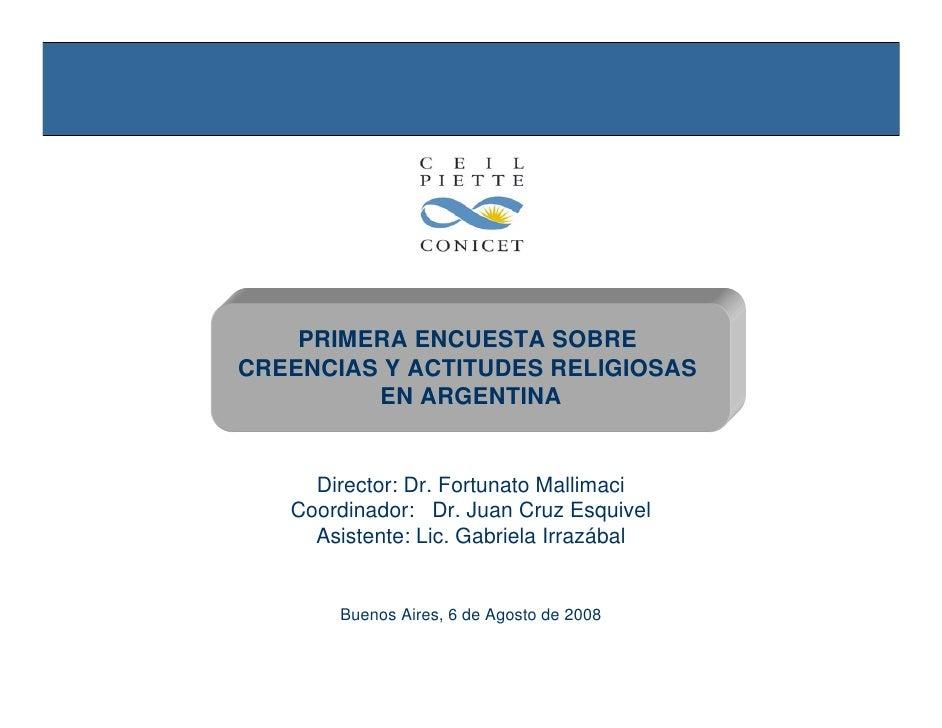 PRIMERA ENCUESTA SOBRE CREENCIAS Y ACTITUDES RELIGIOSAS          EN ARGENTINA        Director: Dr. Fortunato Mallimaci    ...
