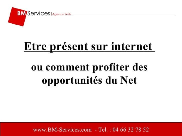 www.BM-Services.com   - Tel. : 04 66 32 78 52 Etre présent sur internet  ou comment profiter des opportunités du Net