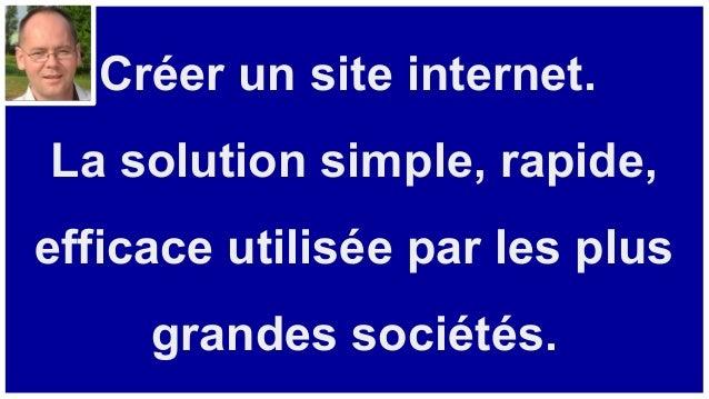 Créer un site internet. La solution simple, rapide, efficace utilisée par les plus grandes sociétés.