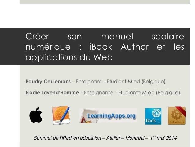 Créer son manuel scolaire numérique : iBook Author et les applications du Web Baudry Ceulemans – Enseignant – Etudiant M.e...