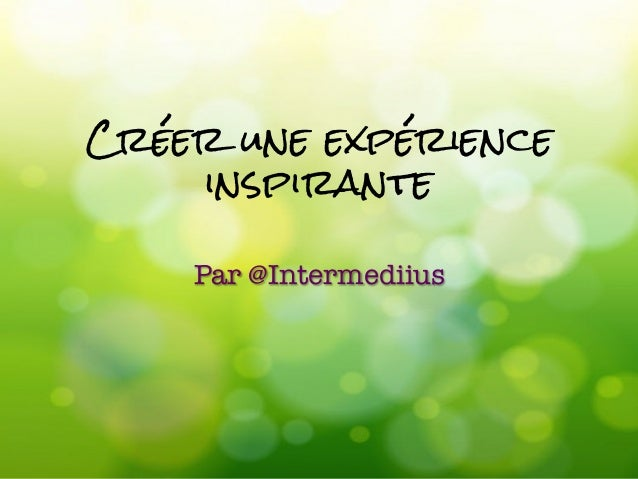 Créer une expérience inspirante  Par @Intermediius