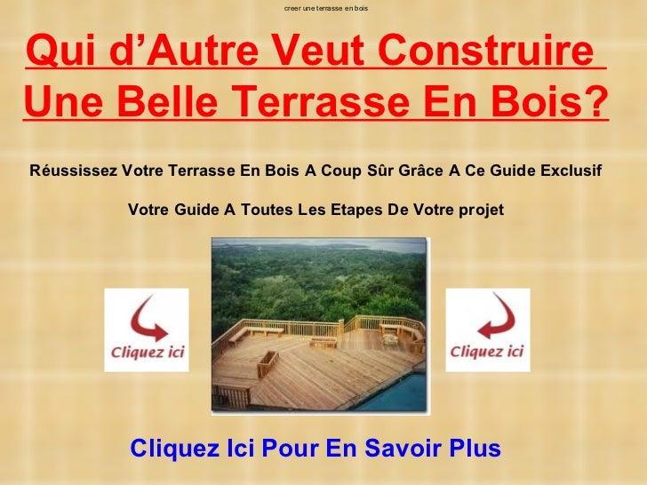 creer une terrasse en boisQui d'Autre Veut ConstruireUne Belle Terrasse En Bois?Réussissez Votre Terrasse En Bois A Coup S...