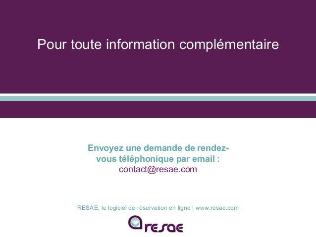 Pour toute information complémentaire RESAE, le logiciel de réservation en ligne   www.resae.com Envoyez une demande de re...