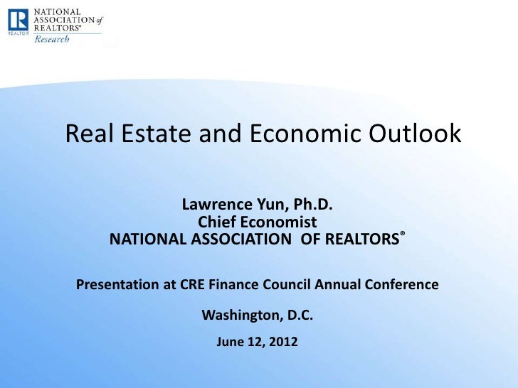 Real Estate and Economic Outlook           Lawrence Yun, Ph.D.              Chief Economist    NATIONAL ASSOCIATION OF REA...