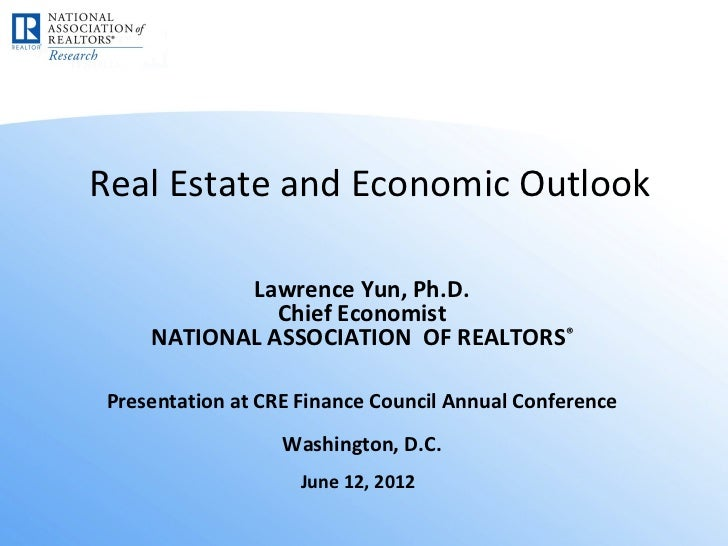 Real Estate and Economic Outlook            Lawrence Yun, Ph.D.               Chief Economist     NATIONAL ASSOCIATION OF ...