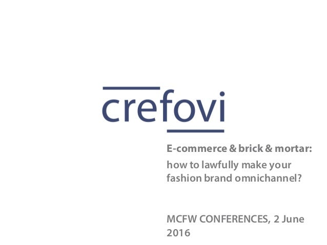 how to lawfully make your fashion brand omnichannel? MCFW CONFERENCES, 2 June 2016 E-commerce& brick & mortar: