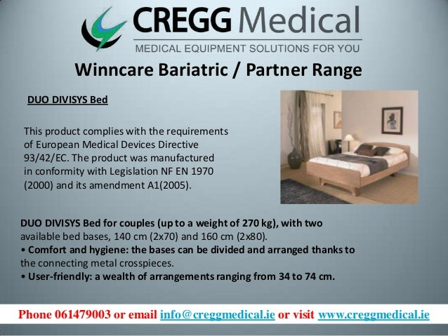 Phone 061479003 or email info@creggmedical.ie or visit www.creggmedical.ie Winncare Bariatric / Partner Range DUO DIVISYS ...