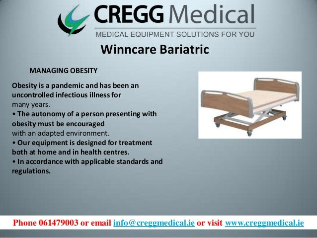 Phone 061479003 or email info@creggmedical.ie or visit www.creggmedical.ie Winncare Bariatric MANAGING OBESITY Obesity is ...