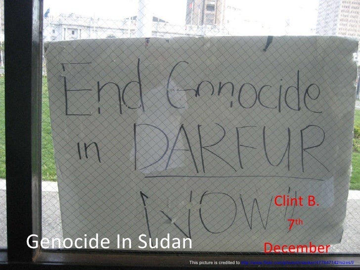 Genocide In Sudan Clint B. 7 th   December This picture is credited to  http://www.flickr.com/photos/mlaaker/477847142/siz...