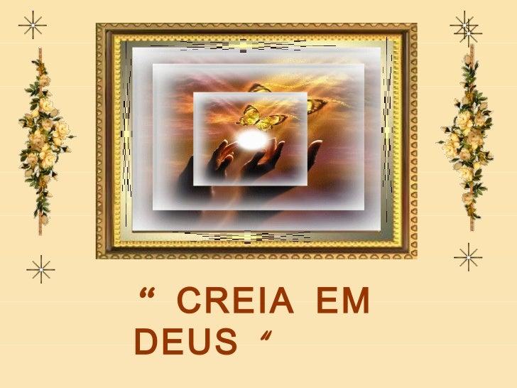 """""""  CREIA EM DEUS  """""""