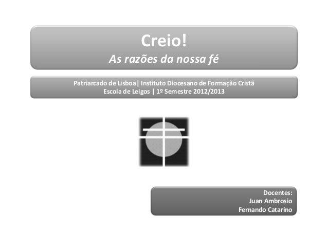 Creio!           As razões da nossa féPatriarcado de Lisboa| Instituto Diocesano de Formação Cristã          Escola de Lei...