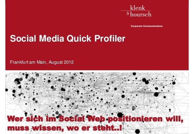 Social Media Quick Profiler   Frankfurt am Main, August 2012 Wer sich im Social Web positionieren will, muss wissen, wo er...