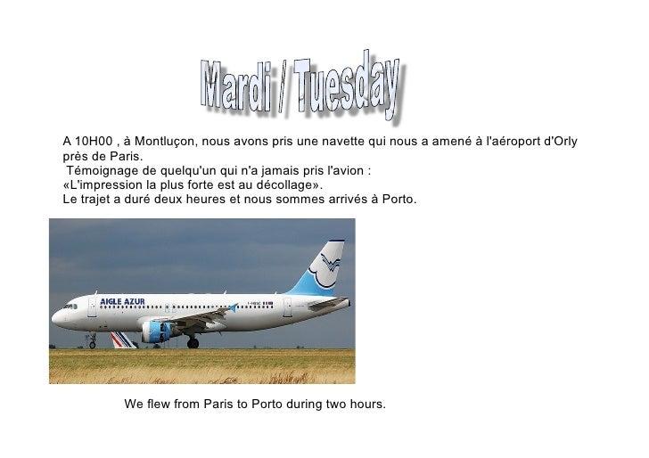 A 10H00 , à Montluçon, nous avons pris une navette qui nous a amené à laéroport dOrlyprès de Paris.Témoignage de quelquun ...