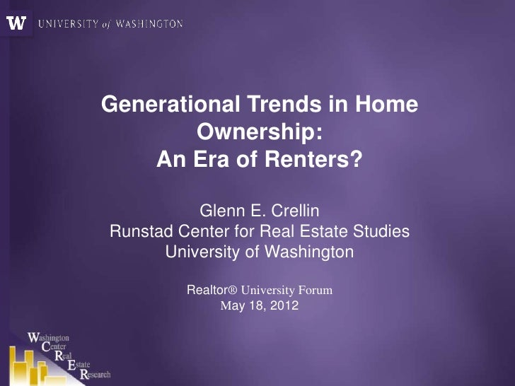 Generational Trends in Home        Ownership:    An Era of Renters?          Glenn E. CrellinRunstad Center for Real Estat...