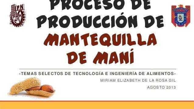 PROCESO DE PRODUCCIÓN DE MANTEQUILLA DE MANÍ -TEMAS SELECTOS DE TECNOLOGÍA E INGENIERÍA DE ALIMENTOS - MIRIAM ELIZABETH DE...