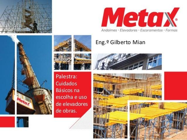Eng.º Gilberto MianPalestra:CuidadosBásicos naescolha e usode elevadoresde obras.
