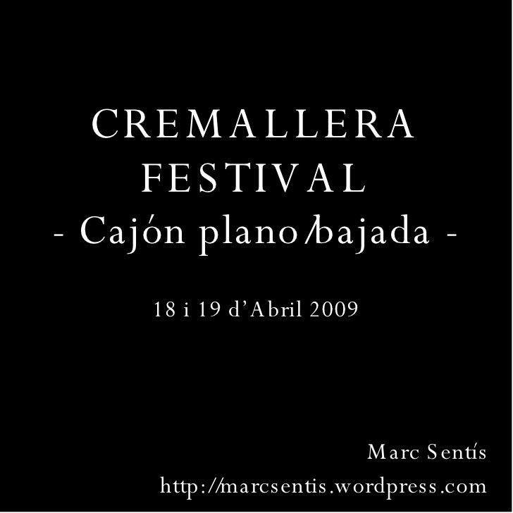 CREMALLERA FESTIVAL - Cajón plano/bajada - 18 i 19 d'Abril 2009 Marc Sentís http://marcsentis.wordpress.com