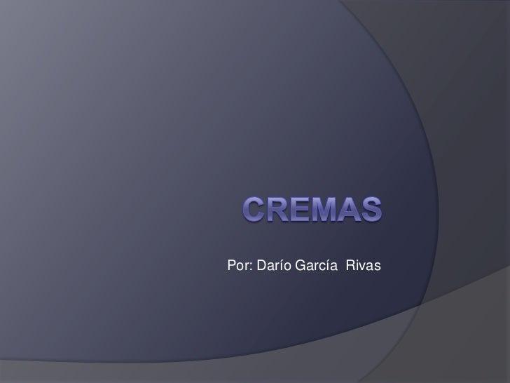 Cremas <br />Por: Darío García  Rivas<br />