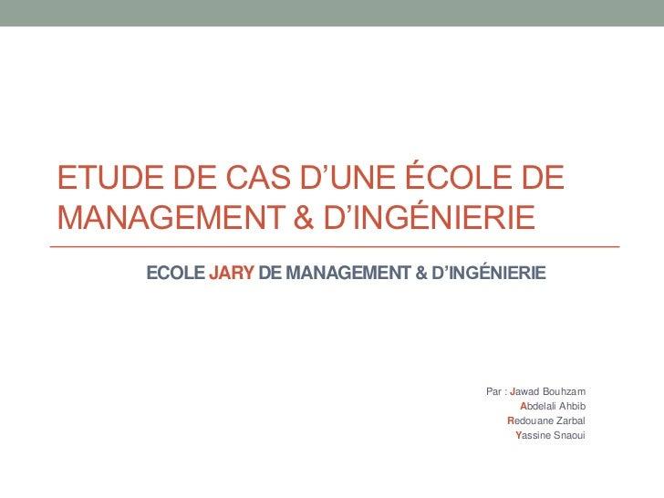 ETUDE DE CAS D'UNE ÉCOLE DEMANAGEMENT & D'INGÉNIERIE    ECOLE JARY DE MANAGEMENT & D'INGÉNIERIE                           ...