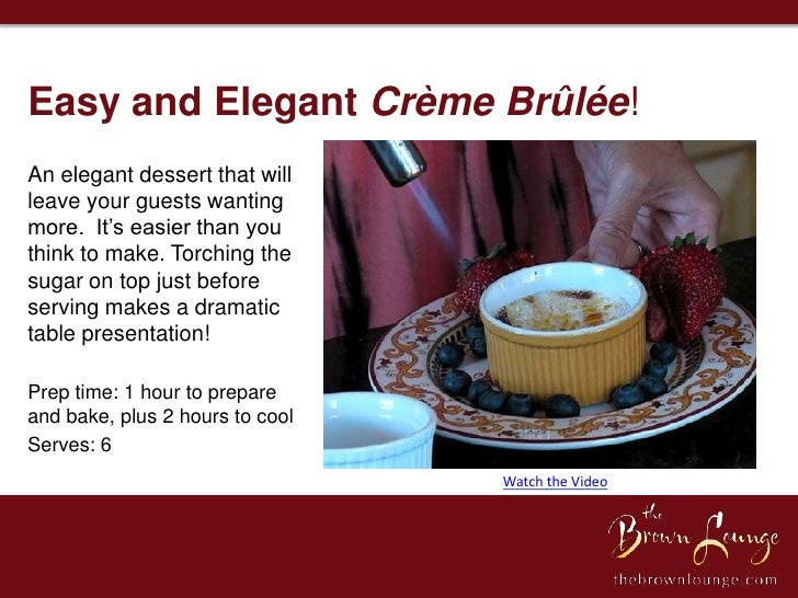 Easy and Elegant Crème Brûlée!An elegant dessert that willleave your guests wantingmore. It's easier than youthink to make...