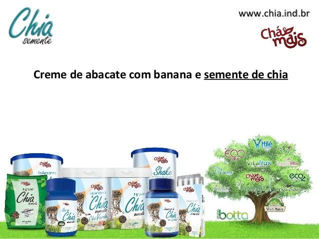 www.chia.ind.brCreme de abacate com banana e semente de chia